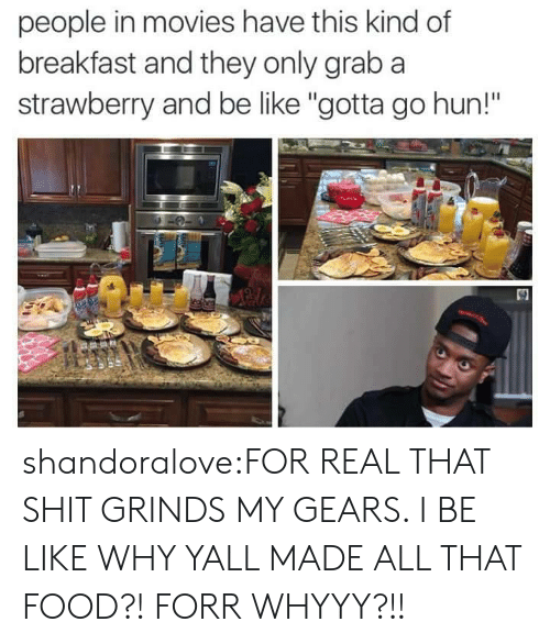 """whyyy: people in movies have this kind of  breakfast and they only grab a  strawberry and be like """"gotta go hun!""""  30 shandoralove:FOR REAL THAT SHIT GRINDS MY GEARS. I BE LIKE WHY YALL MADE ALL THAT FOOD?! FORR WHYYY?!!"""