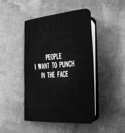 In The Face: PEOPLE  IWANT TO PUNCH  IN THE FACE