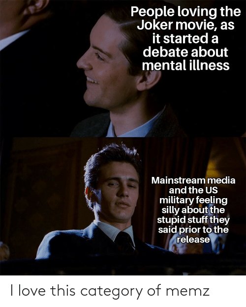 Stupid Stuff: People loving the  Joker movie, as  it started a  debate about  mental illness  Mainstream media  and the US  military feeling  silly about the  stupid stuff they  said prior to the  release I love this category of memz