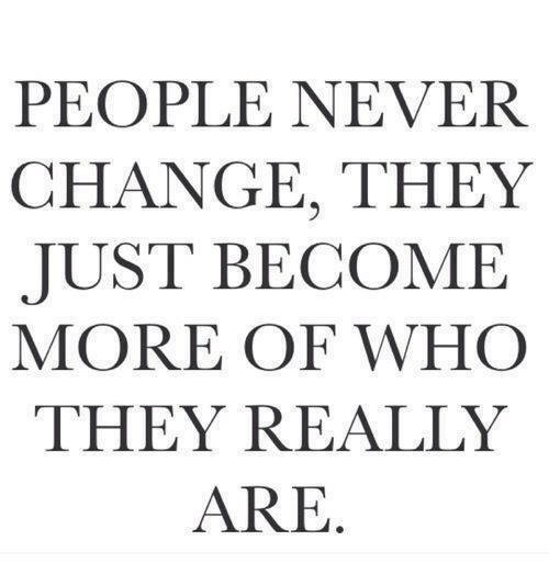 People Never Change They Just Become More Of Who They Really Are Meme On Awwmemes Com