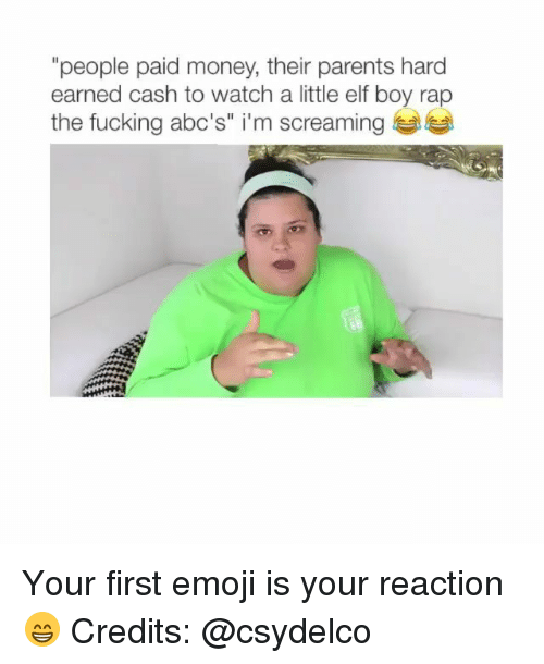 "Elf, Emoji, and Fucking: ""people paid money, their parents hard  earned cash to watch a little elf boy rap  the fucking abc's"" i'm screaming Your first emoji is your reaction😁 Credits: @csydelco"