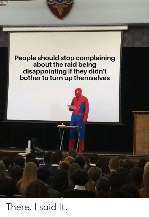 Turn Up, Raid, and The Raid: People should stop complaining  about the raid being  disappointing if they didn't  bother to turn up themselves There. I said it.