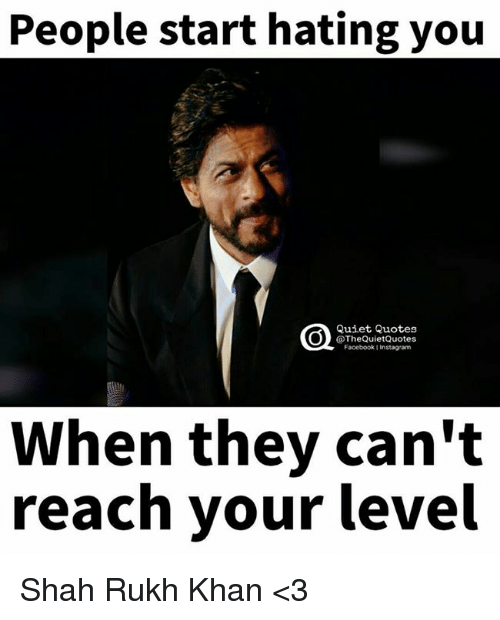 shah rukh khan: People start hating you  Quiet, Quotes  @The QuietQuotes  Facebook Instagram  When they can't  reach your level Shah Rukh Khan <3