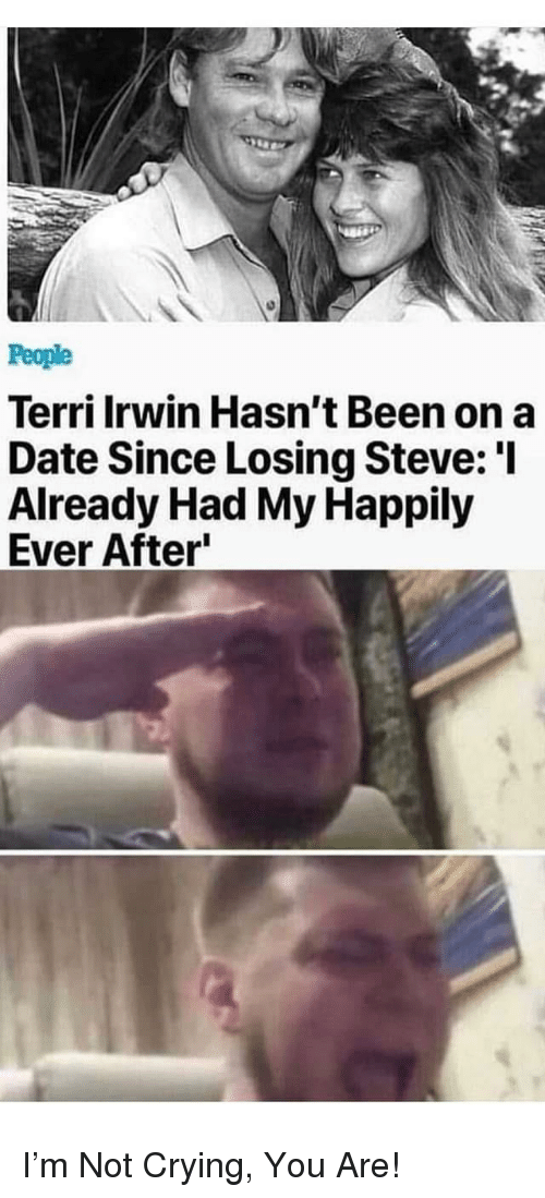 Ever After: People  Terri Irwin Hasn't Been on a  Date Since Losing Steve: 'l  Already Had My Happily  Ever After I'm Not Crying, You Are!