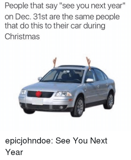 """Christmas, Tumblr, and Blog: People that say """"see you next year""""  on Dec. 31st are the same people  that do this to their car during  Christmas epicjohndoe:  See You Next Year"""