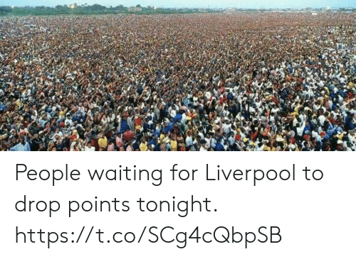 Memes, Liverpool F.C., and Waiting...: People waiting for Liverpool to drop points tonight. https://t.co/SCg4cQbpSB
