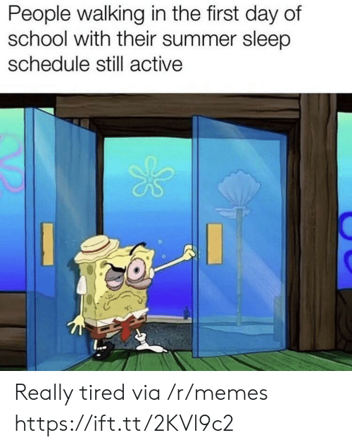 Schedule: People walking in the first day of  school with their summer sleep  schedule still active  ... Really tired via /r/memes https://ift.tt/2KVl9c2