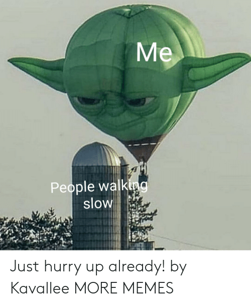 Dank, Memes, and Target: People walking  SlOW Just hurry up already! by Kavallee MORE MEMES