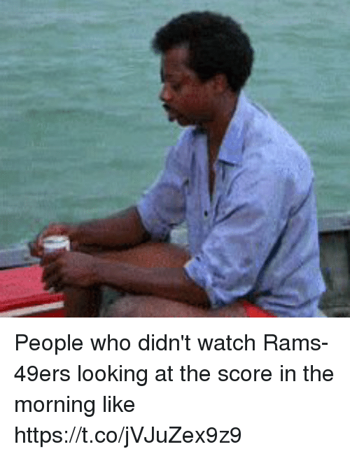 San Francisco 49ers, Football, and Nfl: People who didn't watch Rams-49ers looking at the score in the morning like https://t.co/jVJuZex9z9
