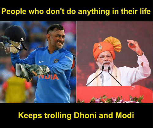 Trolling: People who don't do anything in their life  Keeps trolling Dhoni and Modi