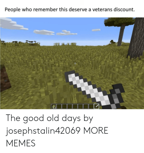Veterans: People who remember this deserve a veterans discount. The good old days by josephstalin42069 MORE MEMES