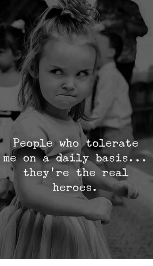 Heroes, The Real, and Who: People who tolerate  me on a daily basis.. .  they're the real  heroes.