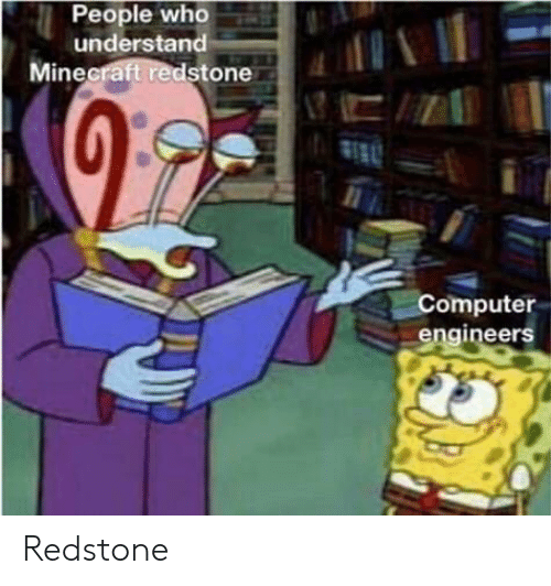 Computer, Mine, and Who: People who  understand  Mine  stone  Computer  engineers Redstone