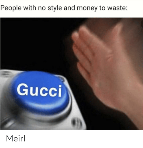 Waste: People with no style and money to waste:  Gucci Meirl