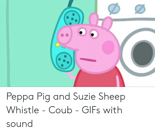 Peppa Pig And Suzie Sheep Whistle Coub Gifs With Sound Gifs