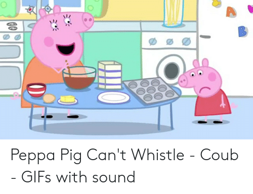 Peppa Pig Can T Whistle Coub Gifs With Sound Gifs Meme On
