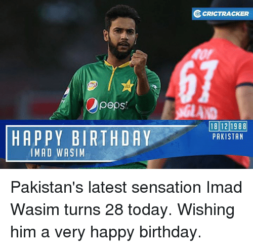sensationalism: peps!  HAPPY BIRTHDAY  IMAD WASIM  OcRICTRACKER  18 12 1988  PAKISTAN Pakistan's latest sensation Imad Wasim turns 28 today. Wishing him a very happy birthday.