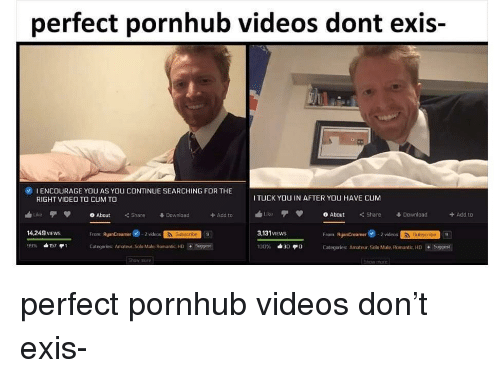 Cum, Pornhub, and Videos: perfect pornhub videos dont exis-  0  1 ENCOURAGE YOU AS YOU CONTINUE SEARCHING FOR THE  RIGHT VIDEO TO CUM TO  TUCK YOU IN AFTER YOU HAVE CUM  ublikeTV 0About <C Share  3.131 VIEWs  ike φ 0 About Share Download  + Add to  畢Download  +Add to  From: RyanCreamer2 vidoSubacrbe  Categories: Amateur, Solo Male, Romantic. НО-Suggest  14.249 VIEws  From RyanCreamer -2videos  Subscribe  9  Categories Amateur. Solo Male. Romantic, HDSuggest perfect pornhub videos don't exis-