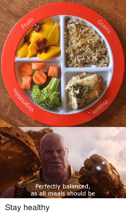All, Stay, and  Healthy: Perfectly balanced,  as all meals should be Stay healthy