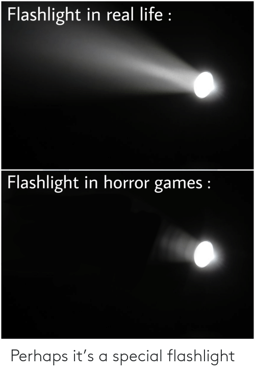 Flashlight: Perhaps it's a special flashlight