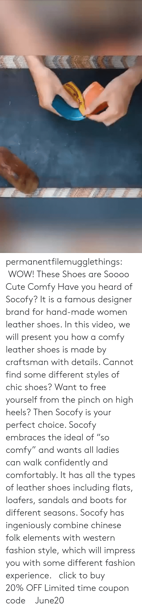 "heels: permanentfilemugglethings:   WOW! These Shoes are Soooo Cute  Comfy  Have you heard of Socofy? It is a famous designer brand for hand-made women leather shoes. In this video, we will present you how a comfy leather shoes is made by craftsman with details. Cannot find some different styles of chic shoes? Want to free yourself from the pinch on high heels? Then Socofy is your perfect choice. Socofy embraces the ideal of ""so comfy"" and wants all ladies can walk confidently and comfortably. It has all the types of leather shoes including flats, loafers, sandals and boots for different seasons. Socofy has ingeniously combine chinese folk elements with western fashion style, which will impress you with some different fashion experience.   click to buy!!! 20% OFF Limited time coupon code : June20"