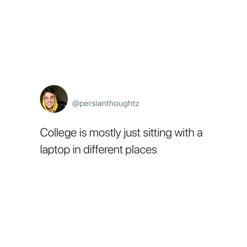 College, Laptop, and Different: @persianthoughtz  College is mostly just sitting with a  laptop in different places