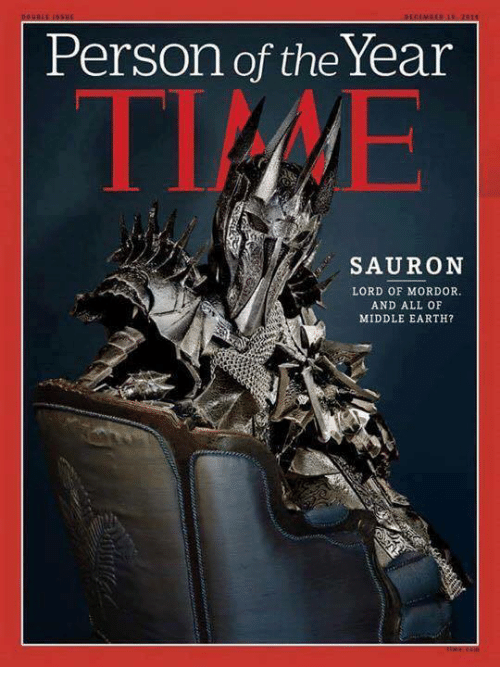 middle earth: Person of the Year  SAURON  LORD OF MORDOR.  AND ALL OF  MIDDLE EARTH?