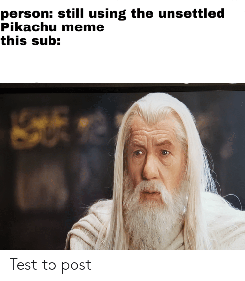 Meme, Pikachu, and Reddit: person: still using the unsettled  Pikachu meme  this sub: Test to post