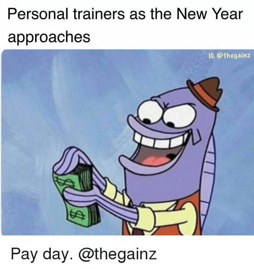 pay day: Personal trainers as the New Year  approaches  IG. @thegainz Pay day. @thegainz