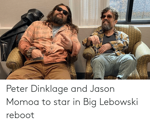 Star: Peter Dinklage and Jason Momoa to star in Big Lebowski reboot
