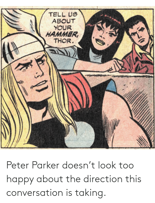look: Peter Parker doesn't look too happy about the direction this conversation is taking.