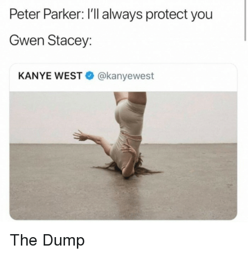 gwen: Peter Parker: I'll always protect you  Gwen Stacey:  KANYE WEST@kanyewest The Dump