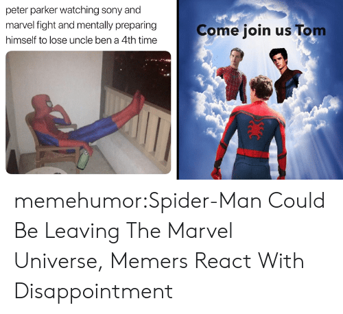 Join Us: peter parker watching sony and  marvel fight and mentally preparing  Come join us Tom  himself to lose uncle ben a 4th time memehumor:Spider-Man Could Be Leaving The Marvel Universe, Memers React With Disappointment