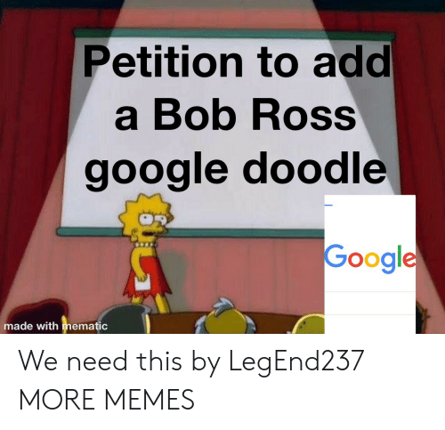 Bob Ross: Petition to add  a Bob Ross  google doodle  Google  made with mematic We need this by LegEnd237 MORE MEMES