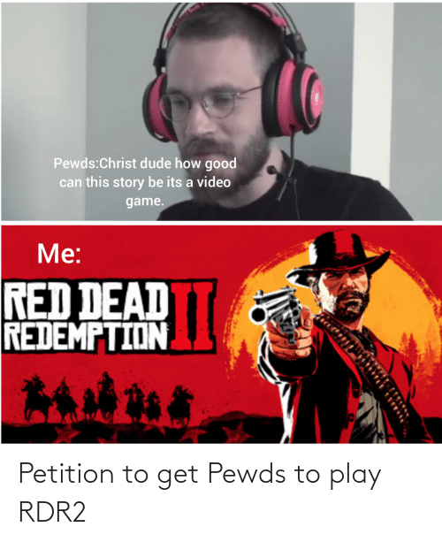 Rdr2: Petition to get Pewds to play RDR2