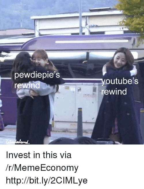 Http, Invest, and Via: pewdiepie' s  rewin  youtube's  rewind Invest in this via /r/MemeEconomy http://bit.ly/2CIMLye