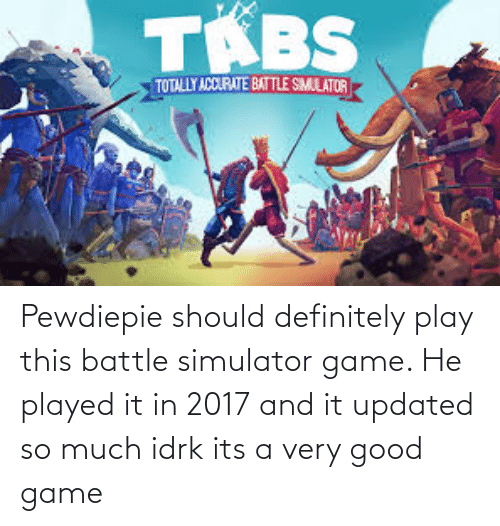 Battle Simulator: Pewdiepie should definitely play this battle simulator game. He played it in 2017 and it updated so much idrk its a very good game