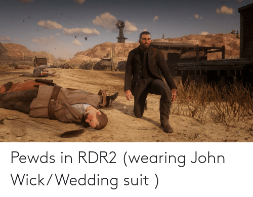 wick: Pewds in RDR2 (wearing John Wick/Wedding suit )