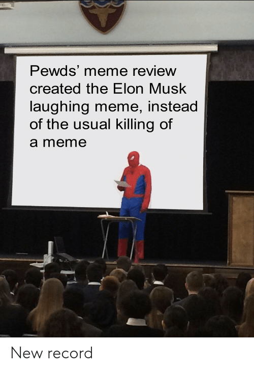 Laughing Meme: Pewds' meme review  created the Elon Musk  laughing meme, instead  of the usual killing of  a meme New record