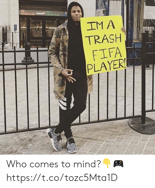 Fifa, Memes, and Trash: PG  87.924 13 6 9140.65 n  TRV  IM A  TRASH  FIFA  PLAYER Who comes to mind?👇🎮 https://t.co/tozc5Mta1D