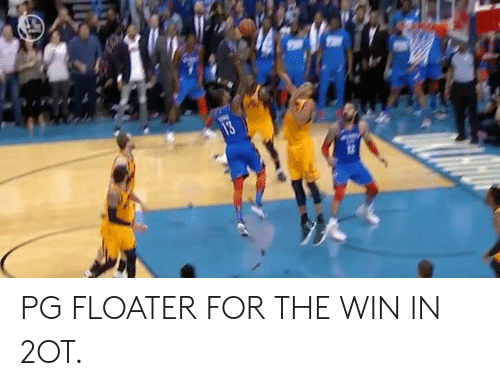 For, Win, and For the Win: PG FLOATER FOR THE WIN IN 2OT.