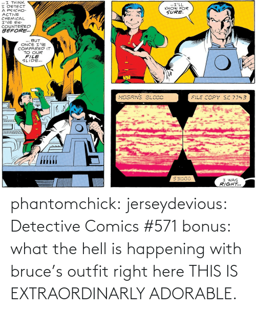 The Hell: phantomchick:  jerseydevious:  Detective Comics #571 bonus: what the hell is happening with bruce's outfit right here  THIS IS EXTRAORDINARLY ADORABLE.