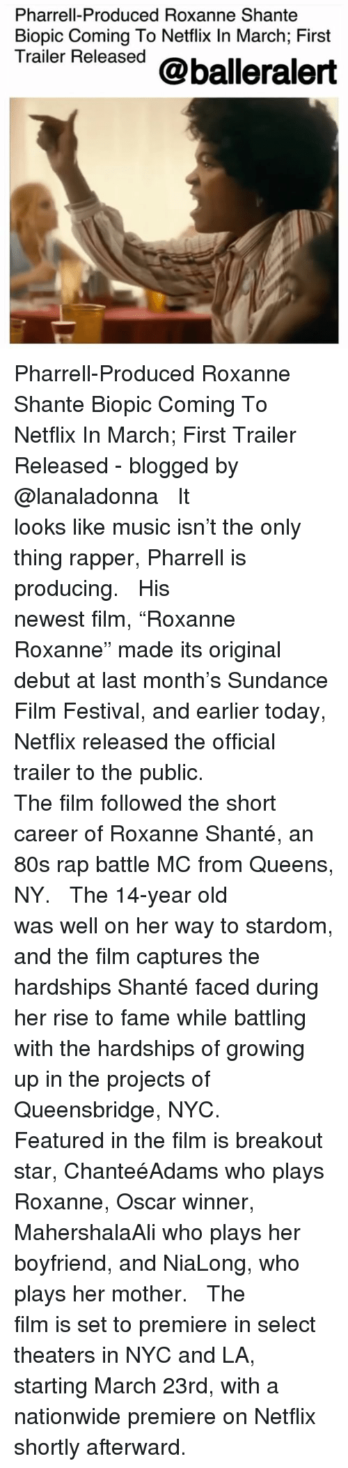 """80s, Growing Up, and Memes: Pharrell-Produced Roxanne Shante  Biopic Coming To Netflix In March; First  Trailer Released @balleralert Pharrell-Produced Roxanne Shante Biopic Coming To Netflix In March; First Trailer Released - blogged by @lanaladonna ⠀⠀⠀⠀⠀⠀⠀ ⠀⠀⠀⠀⠀⠀⠀ It looks like music isn't the only thing rapper, Pharrell is producing. ⠀⠀⠀⠀⠀⠀⠀ ⠀⠀⠀⠀⠀⠀⠀ His newest film, """"Roxanne Roxanne"""" made its original debut at last month's Sundance Film Festival, and earlier today, Netflix released the official trailer to the public. ⠀⠀⠀⠀⠀⠀⠀ ⠀⠀⠀⠀⠀⠀⠀ The film followed the short career of Roxanne Shanté, an 80s rap battle MC from Queens, NY. ⠀⠀⠀⠀⠀⠀⠀ ⠀⠀⠀⠀⠀⠀⠀ The 14-year old was well on her way to stardom, and the film captures the hardships Shanté faced during her rise to fame while battling with the hardships of growing up in the projects of Queensbridge, NYC. ⠀⠀⠀⠀⠀⠀⠀ ⠀⠀⠀⠀⠀⠀⠀ Featured in the film is breakout star, ChanteéAdams who plays Roxanne, Oscar winner, MahershalaAli who plays her boyfriend, and NiaLong, who plays her mother. ⠀⠀⠀⠀⠀⠀⠀ ⠀⠀⠀⠀⠀⠀⠀ The film is set to premiere in select theaters in NYC and LA, starting March 23rd, with a nationwide premiere on Netflix shortly afterward."""