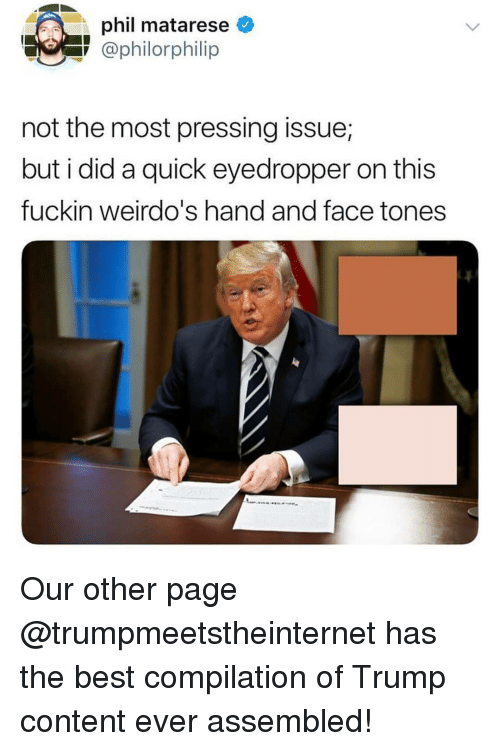 weirdos: phil matarese  @philorphilip  not the most pressing issue;  but i did a quick eyedropper on this  fuckin weirdo's hand and face tones Our other page @trumpmeetstheinternet has the best compilation of Trump content ever assembled!