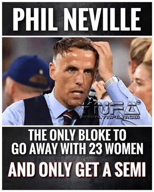 semi: PHIL NEVILLE  fiurA  R YNFA.MOB  THE ONLY BLOKE TO  GO AWAY WITH 23 WOMEN  AND ONLY GET A SEMI