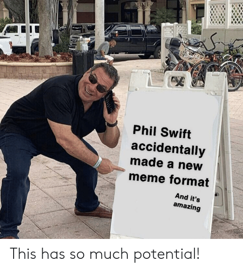 New Meme: Phil Swift  accidentally  made a neW  meme format  And it's  amazing This has so much potential!