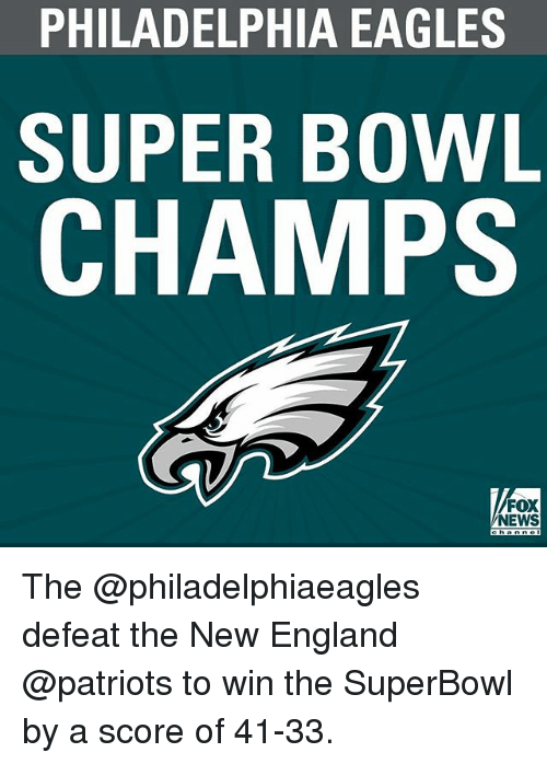 New England Patriots: PHILADELPHIA EAGLES  SUPER BOWL  CHAMPS  FOX  NEWS The @philadelphiaeagles defeat the New England @patriots to win the SuperBowl by a score of 41-33.