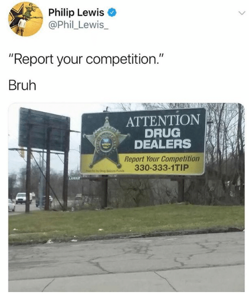 """Bruh, Dank, and Drug: Philip Lewis  @Phil_Lewis  """"Report your competition.""""  Bruh  ATTENTION  DRUG  DEALERS  Report Your Competition  330-333-1TIP"""