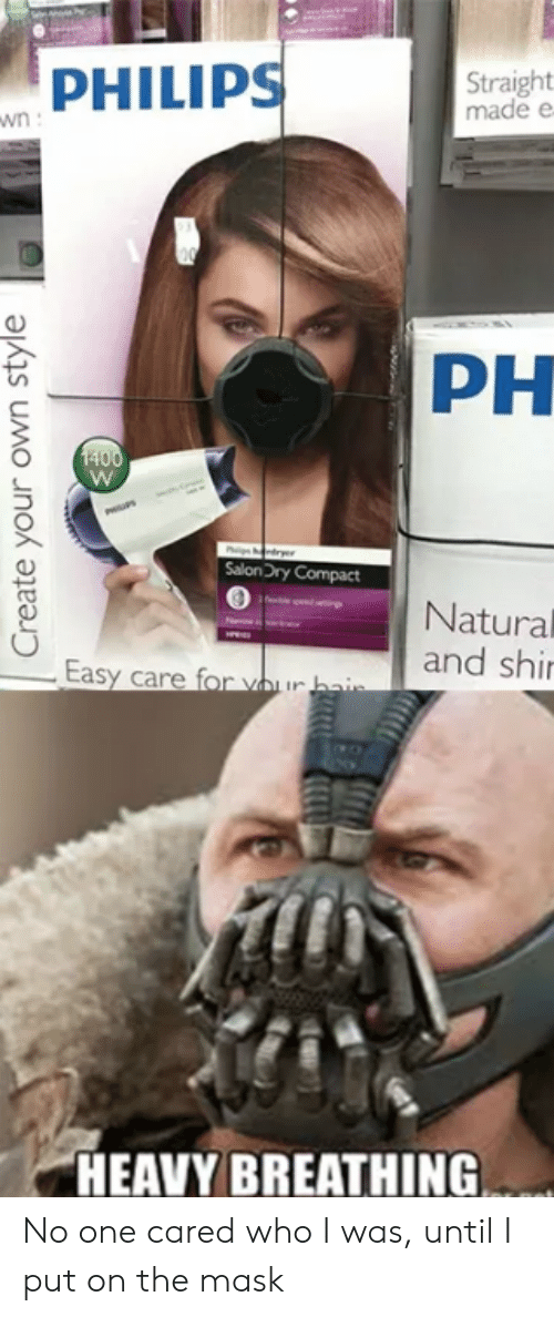 The Mask: PHILIPS  Straight  made e  PH  SalonDry Compact  Natural  and shi  HEAVY BREATHING No one cared who I was, until I put on the mask