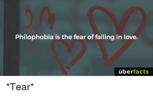 Uber Facts: Philophobia is the fear of falling in love.  uber  facts *Tear*